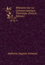 Mmoires Sur La Galvanocaustique Thermique (French Edition)