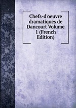 Chefs-d`oeuvre dramatiques de Dancourt Volume 1 (French Edition)