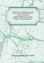 Dcouverte et tablissements des Franais dans l`ouest et dans le sud de L`Amrique septentrionale, 1614-1754: mmoires et documents indits Volume 1 (French Edition)