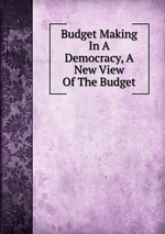 Budget Making In A Democracy, A New View Of The Budget