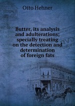 Butter, its analysis and adulterations; specially treating on the detection and determination of foreign fats
