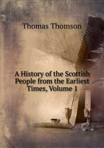 A History of the Scottish People from the Earliest Times, Volume 1