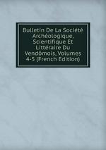 Bulletin De La Socit Archologique, Scientifique Et Littraire Du Vendmois, Volumes 4-5 (French Edition)