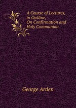 A Course of Lectures, in Outline, On Confirmation and Holy Communion