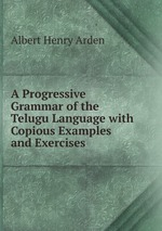 A Progressive Grammar of the Telugu Language. with Copious Examples and Exercises