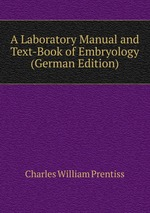 A Laboratory Manual and Text-Book of Embryology (German Edition)