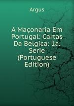A Maonaria Em Portugal: Cartas Da Belgica: 1a. Serie (Portuguese Edition)