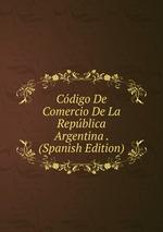Cdigo De Comercio De La Repblica Argentina . (Spanish Edition)