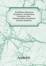 . Problme Musicaux D`aristote: Traduction Franaise Avec Commentaire Perptuel (French Edition)