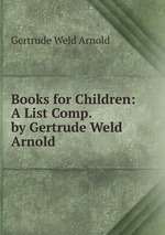 Books for Children: A List Comp. by Gertrude Weld Arnold