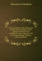 Sur La Condition Des Laboureurs Et Des Ouvriers Belges, Et Sur Quelques Mesures Pour L`amliorer: Lettre Adresse M. Le Vicomte Biolley, Snateur (French Edition)