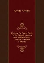 Histoire De Pascal Paoli: Ou, La Dernire Guerre De L`indpendance, 1755-1807 (French Edition)