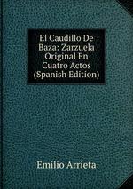 El Caudillo De Baza: Zarzuela Original En Cuatro Actos (Spanish Edition)