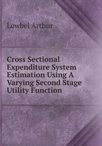 Cross Sectional Expenditure System Estimation Using A Varying Second Stage Utility Function