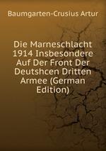 Die Marneschlacht 1914 Insbesondere Auf Der Front Der Deutshcen Dritten Armee (German Edition)
