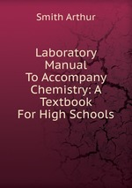 Laboratory Manual To Accompany Chemistry: A Textbook For High Schools