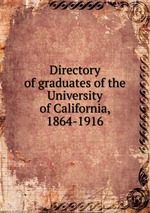 Directory of graduates of the University of California, 1864-1916