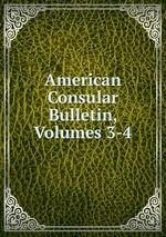 American Consular Bulletin, Volumes 3-4