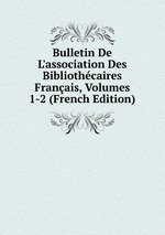Bulletin De L`association Des Bibliothcaires Franais, Volumes 1-2 (French Edition)