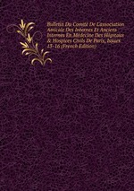 Bulletin Du Comit De L`association Amicale Des Internes Et Anciens Internes En Mdecine Des Hpitaux&Hospices Civils De Paris, Issues 13-16 (French Edition)