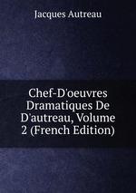 Chef-D`oeuvres Dramatiques De D`autreau, Volume 2 (French Edition)