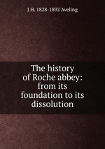 The history of Roche abbey: from its foundation to its dissolution