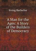 A Man for the Ages: A Story of the Builders of Democracy