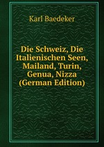 Die Schweiz, Die Italienischen Seen, Mailand, Turin, Genua, Nizza (German Edition)