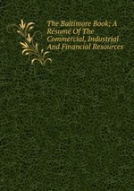 The Baltimore Book; A Rsum Of The Commercial, Industrial And Financial Resources