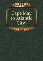 Cape May to Atlantic City;