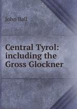 Central Tyrol: including the Gross Glockner
