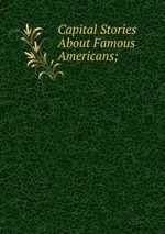 Capital Stories About Famous Americans;
