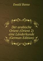 Der arabische Orient (Orient 2) eine Lnderkunde (German Edition)