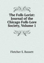 The Folk-Lorist: Journal of the Chicago Folk-Lore Society, Volume 1