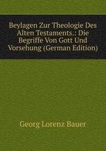 Beylagen Zur Theologie Des Alten Testaments.: Die Begriffe Von Gott Und Vorsehung (German Edition)