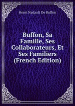 Buffon, Sa Famille, Ses Collaborateurs, Et Ses Familiers (French Edition)