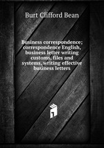 Business correspondence; correspondence English, business letter writing customs, files and systems, writing effective business letters