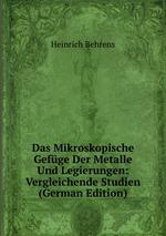 Das Mikroskopische Gefge Der Metalle Und Legierungen: Vergleichende Studien (German Edition)