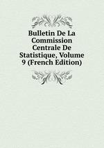 Bulletin De La Commission Centrale De Statistique, Volume 9 (French Edition)