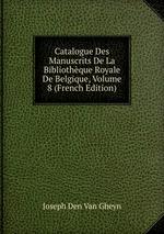 Catalogue Des Manuscrits De La Bibliothque Royale De Belgique, Volume 8 (French Edition)