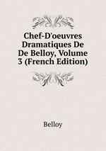 Chef-D`oeuvres Dramatiques De De Belloy, Volume 3 (French Edition)