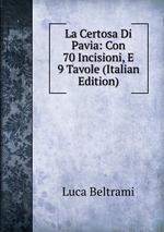 La Certosa Di Pavia: Con 70 Incisioni, E 9 Tavole (Italian Edition)
