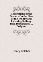Illustrations of the Scenery On the Line of the Whitby and Pickering Railway. from Drawings by G. Dodgson