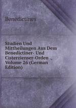 Studien Und Mittheilungen Aus Dem Benedictiner- Und Cisterzienser-Orden ., Volume 26 (German Edition)