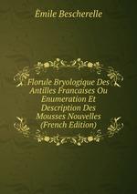 Florule Bryologique Des Antilles Francaises Ou Enumeration Et Description Des Mousses Nouvelles (French Edition)