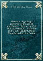 Elements of geology: prepared for the use of schools and colleges / by W. S. W. Ruschenberger ; from the text of F. S. Beudant, Milne Edwards, and Achille Comt