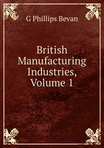 British Manufacturing Industries, Volume 1