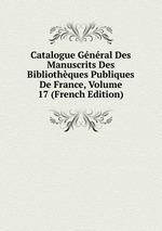 Catalogue Gnral Des Manuscrits Des Bibliothques Publiques De France, Volume 17 (French Edition)