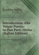 Introduzione Alla Volgar Poesia: In Due Parti Divisa (Italian Edition)