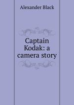 Captain Kodak: a camera story